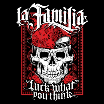 La Familia Fuck what people think