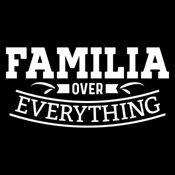 Familia over everything